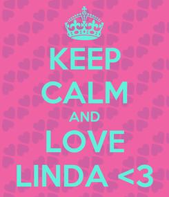 Poster: KEEP CALM AND LOVE LINDA <3