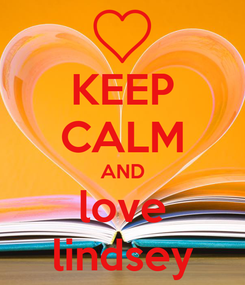 Poster: KEEP CALM AND love lindsey