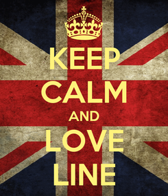Poster: KEEP CALM AND LOVE LINE