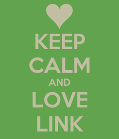 Poster: KEEP CALM AND LOVE LINK