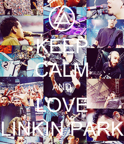 Poster: KEEP CALM AND LOVE LINKIN PARK
