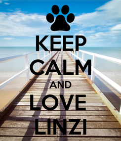 Poster: KEEP CALM AND LOVE  LINZI