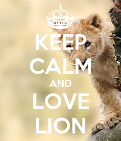 Poster: KEEP CALM AND LOVE LION