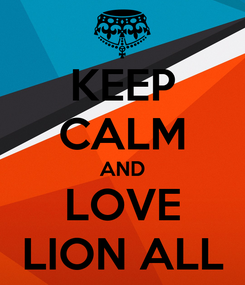 Poster: KEEP CALM AND LOVE LION ALL