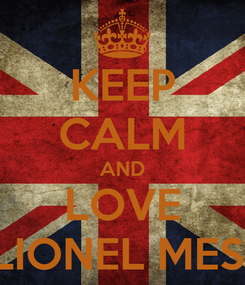 Poster: KEEP CALM AND LOVE LIONEL MESI
