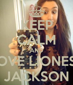 Poster: KEEP CALM AND LOVE LIONESS JACKSON
