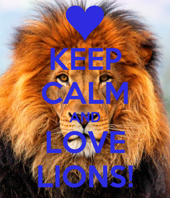 Poster: KEEP CALM AND LOVE LIONS!