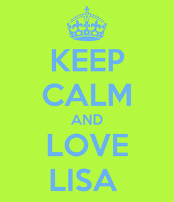 Poster: KEEP CALM AND LOVE LISA