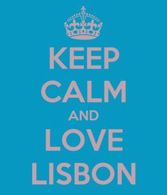 Poster: KEEP CALM AND LOVE LISBON