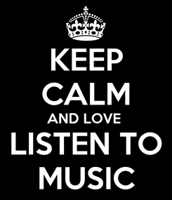 Poster: KEEP CALM AND LOVE  LISTEN TO MUSIC