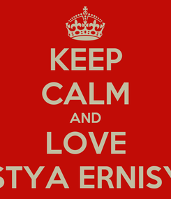 Poster: KEEP CALM AND LOVE LISTYA ERNISYA
