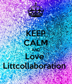 Poster: KEEP CALM AND Love  Littcollaboration