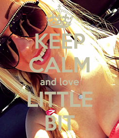 Poster: KEEP CALM and love LITTLE BIT