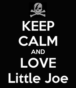 Poster: KEEP CALM AND LOVE Little Joe