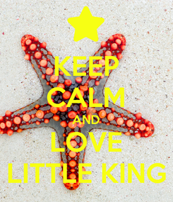 Poster: KEEP CALM AND LOVE LITTLE KING