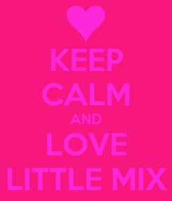Poster: KEEP CALM AND LOVE LITTLE MIX