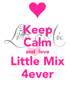 Poster: Keep Calm and  love Little Mix 4ever