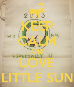 Poster: KEEP CALM AND LOVE LITTLE SUN