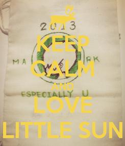Poster: KEEP CALM AND LOVE LITTLE SUN