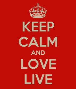 Poster: KEEP CALM AND LOVE LIVE