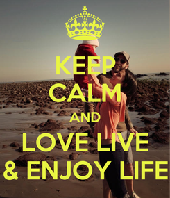 Poster: KEEP CALM AND LOVE LIVE & ENJOY LIFE