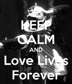 Poster: KEEP CALM AND Love Lives Forever