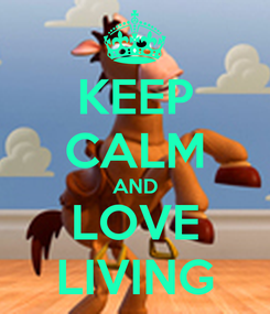 Poster: KEEP CALM AND LOVE LIVING