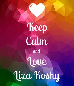 Poster: Keep Calm and Love Liza Koshy