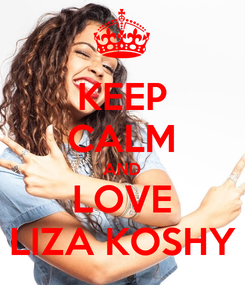 Poster: KEEP CALM AND LOVE LIZA KOSHY
