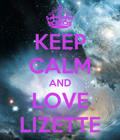 Poster: KEEP CALM AND LOVE LIZETTE