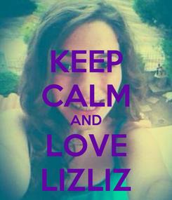 Poster: KEEP CALM AND LOVE LIZLIZ