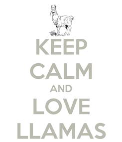 Poster: KEEP CALM AND LOVE LLAMAS