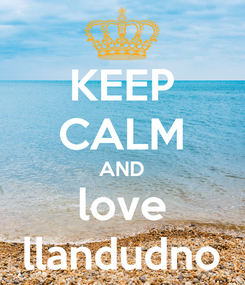 Poster: KEEP CALM AND love llandudno