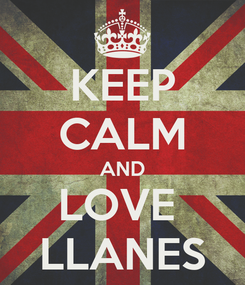 Poster: KEEP CALM AND LOVE  LLANES