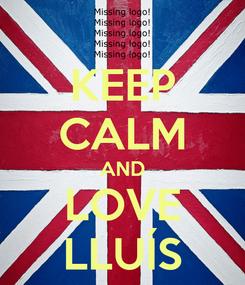 Poster: KEEP CALM AND LOVE LLUÍS