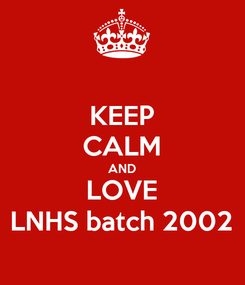 Poster: KEEP CALM AND LOVE LNHS batch 2002