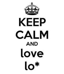 Poster: KEEP CALM AND love lo*