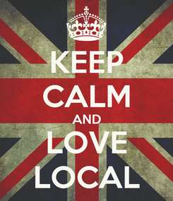 Poster: KEEP CALM AND LOVE LOCAL