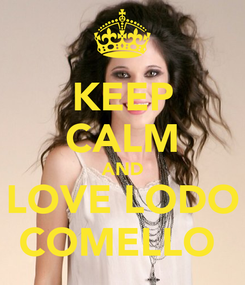 Poster: KEEP CALM AND LOVE LODO COMELLO