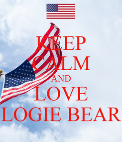 Poster: KEEP CALM AND LOVE LOGIE BEAR