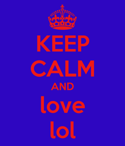 Poster: KEEP CALM AND love lol