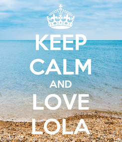 Poster: KEEP CALM AND LOVE LOLA