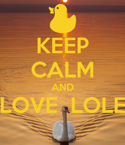 Poster: KEEP CALM AND LOVE  LOLE