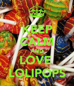 Poster: KEEP CALM AND LOVE  LOLIPOPS
