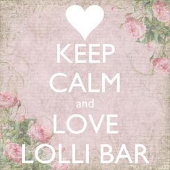 Poster: KEEP CALM and LOVE LOLLI BAR