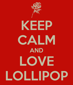 Poster: KEEP CALM AND LOVE LOLLIPOP