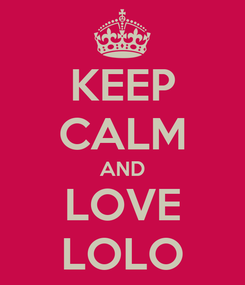 Poster: KEEP CALM AND LOVE LOLO