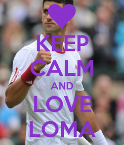 Poster: KEEP CALM AND LOVE LOMA