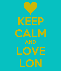 Poster: KEEP CALM AND LOVE LON