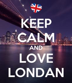 Poster: KEEP CALM AND LOVE LONDAN
